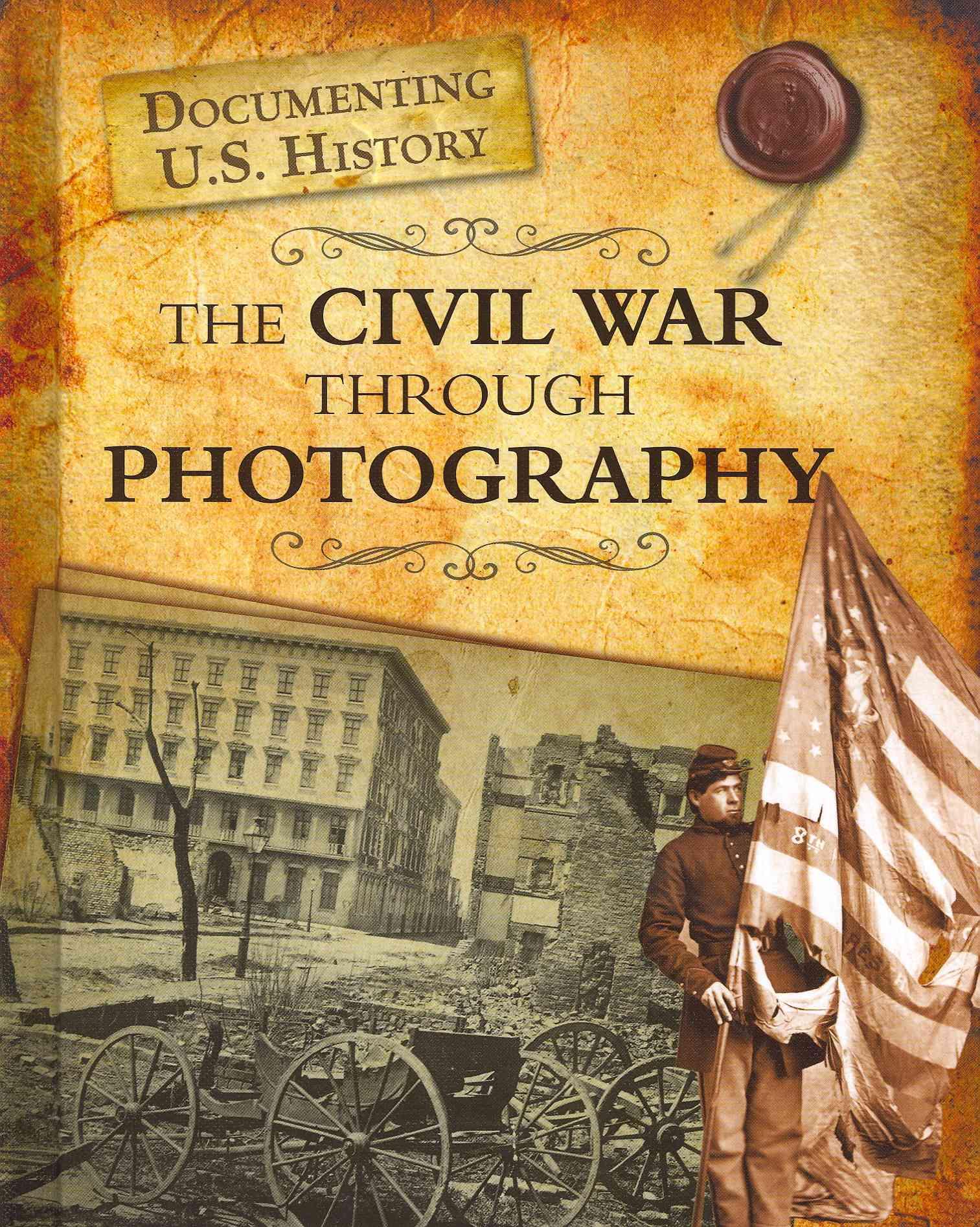 The Civil War Through Photography By Stille, Darlene R.
